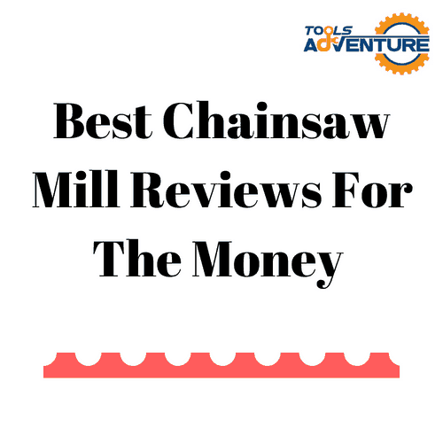 Best Chainsaw Mill Reviews For The Money