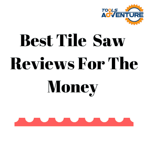 Best Tile Saw Reviews For The Money