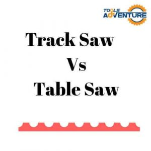Track Saw Vs Table Saw