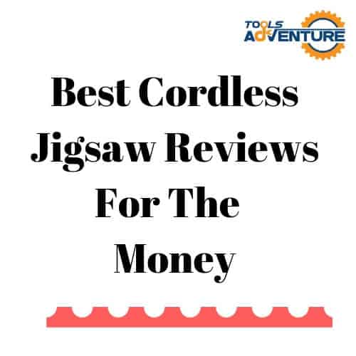Best Cordless Jigsaw Reviews For The Money
